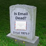 Email is Dead?