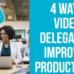 Video Delegation: 4 Ways It Improves Productivity