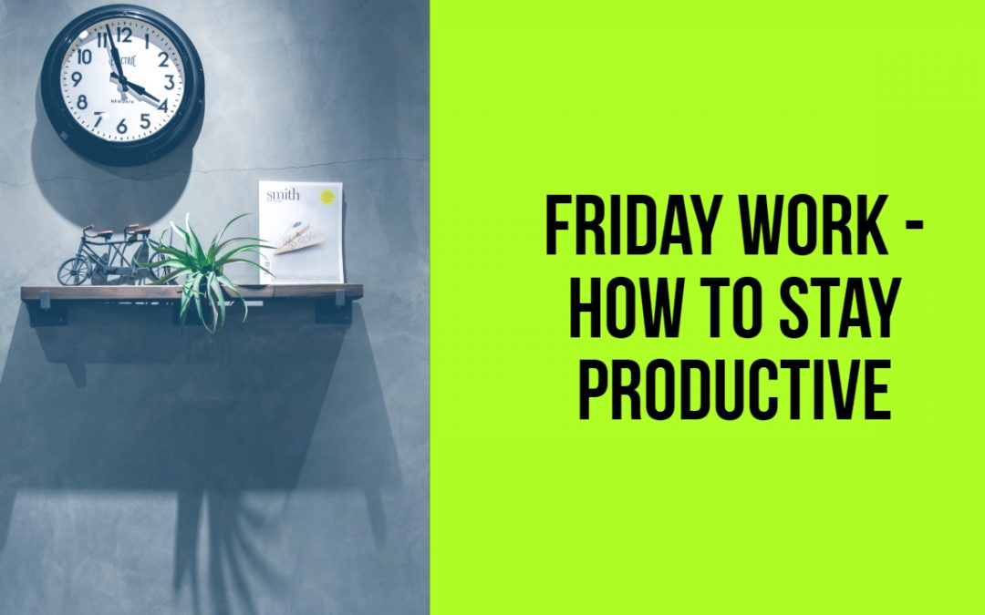 Friday Work: How to Stay Productive on Fridays