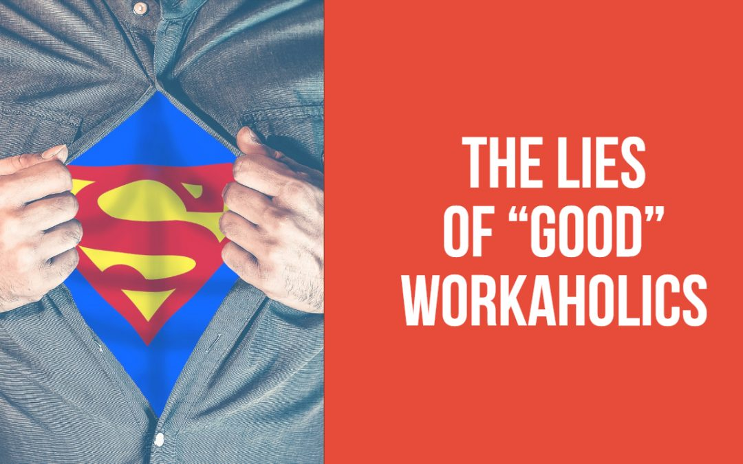 "Lies About ""Good"" Workaholics"