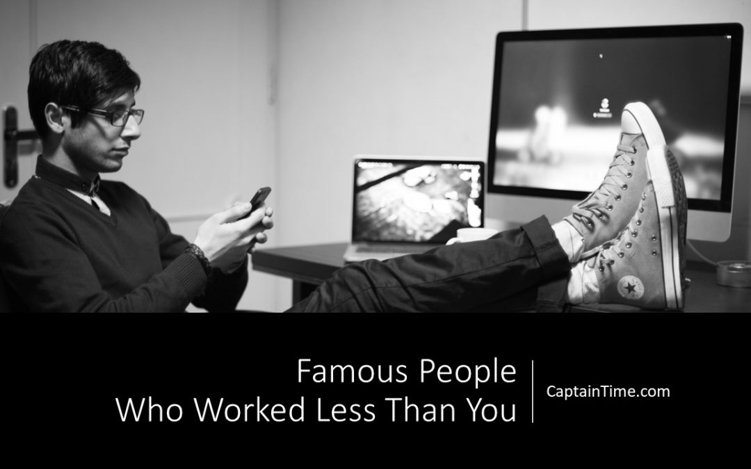 Famous People Who Worked Less Than You