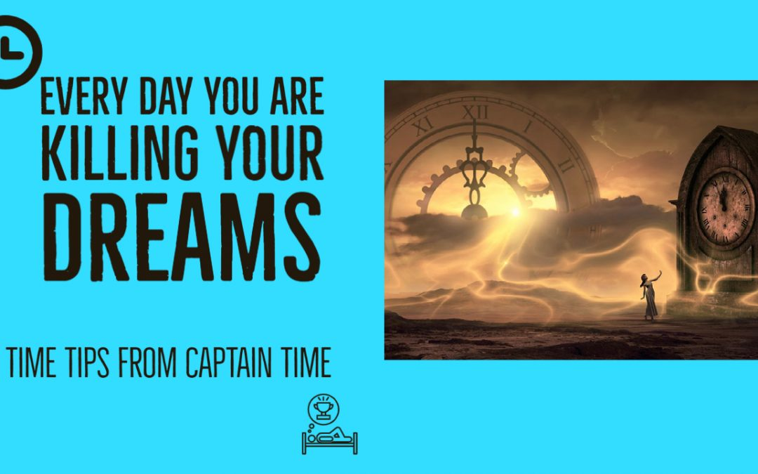 Every Day You Are Killing Your Dream