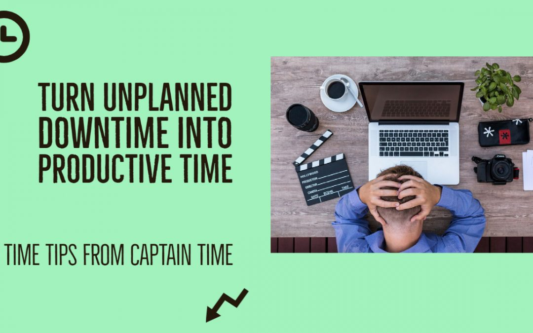 Turn Unplanned Downtime Into Productive Time